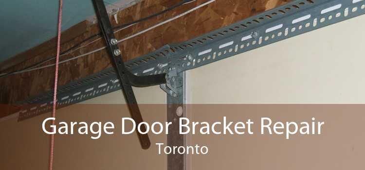 Garage Door Bracket Repair Toronto