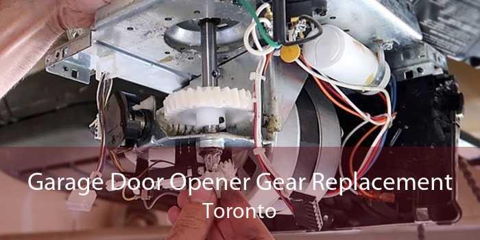 Garage Door Opener Gear Replacement Toronto
