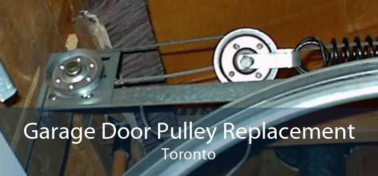 Garage Door Pulley Replacement Toronto